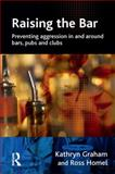Raising the Bar : Preventing Aggression in and Around Bars, Pubs and Clubs, Graham, Kathryn and Homel, Ross, 1843923181