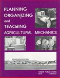 Planning, Organizing and Teaching Agricultural Mechanics, W. Forrest Bear, 091316318X