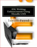 Esl Writing Enhancement Using Moodle Lms, Ismail A. Fayed, 1493763180