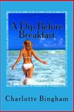 A Dip Before Breakfast, Charlotte Bingham, 1499253184