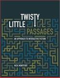 Twisty Little Passages : An Approach to Interactive Fiction, Montfort, Nick, 0262633183