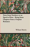 News from Nowhere or an Epoch of Rest - Being Some Chapters from A Utopian Romance, Wiliam Morris, 1406793183