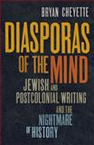 Diasporas of the Mind : Jewish and Postcolonial Writing and the Nightmare of History, Cheyette, Bryan, 0300093187