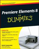 Premiere Elements 8 for Dummies, Keith Underdahl, 0470453184