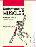 Understanding Muscles : A Practical Guide to Muscle Functions, Bernard Kingston, 0748743189