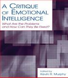 A Critique of Emotional Intelligence : What Are the Problems and How Can They Be Fixed?, , 0805853189