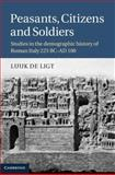 Peasants, Citizens and Soldiers : Studies in the Demographic History of Roman Italy 225 BC-AD 100, De Ligt, Luuk, 1107013186