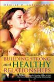 Building Strong and Healthy Relationships, Denise P. Lafortune, 147592318X