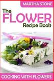 The Flower Recipe Book, Martha Stone, 1494283182