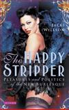 The Happy Stripper : Pleasures and Politics of the New Burlesque, Willson, Jacki, 1845113187