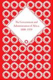 The Government and Administration of Africa, 1880-1939, , 1848933185