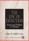 The Epic of Evolution : Science and Religion in Dialogue, Miller, James B., 013093318X