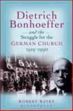 Dietrich Bonhoeffer and the Struggle for the German Church 1919-1990 : For the Renewal of the Church, Bates, Robert, 0567173186