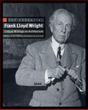 The Essential Frank Lloyd Wright : Critical Writings on Architecture, Wright, Frank Lloyd and Pfeiffer, Bruce Brooks, 0691133182