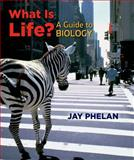 What Is Life? : A Guide to Biology, Phelan, Jay, 1429223189