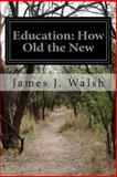 Education: How Old the New, James J. Walsh, 1500573183