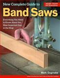The New Complete Guide to the Band Saw, Mark Duginske, 1565233182
