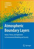 Atmospheric Boundary Layers : Nature, Theory and Applications to Environmental Modelling and Security, , 0387743189