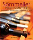 The Sommelier Prep Course : An Introduction to the Wines, Beers, and Spirits of the World, Gibson, Michael, 0470283181