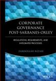 Corporate Governance Post-Sarbanes-Oxley : Regulations, Requirements, and Integrated Processes, Rezaee, Zabihollah, 0471723185