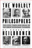 The Worldly Philosophers, Robert L. Heilbroner, 067163318X