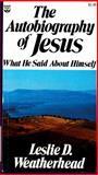 The Autobiography of Jesus, Leslie D. Weatherhead, 0687023181