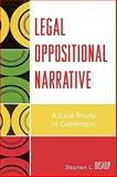Legal Oppositional Narrative : A Case Study in Cameroon, Bishop, Stephen L., 0739113186
