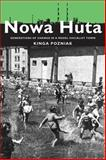 Nowa Huta : Generations of Change in a Model Socialist Town, Pozniak, Kinga, 0822963183