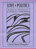 Love and Politics : Radical Feminist and Lesbian Theories, Douglas, Carol A., 0910383189