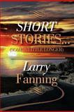 Short Stories ., Larry Fanning, 147971318X