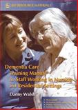 Dementia Care Training Manual for Staff Working in Nursing and Residential Settings, Danny Walsh, 1843103184