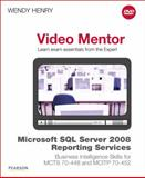 Microsoft SQL Server 2008 Reporting Services Business Intelligence Skills for MCTS 70-448 and MCITP 70-452 Video Mentor, Henry, Wendy, 0789743191