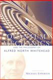 Quantum Mechanics and the Philosophy of Alfred North Whitehead, Epperson, Michael, 0823223191