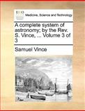 A Complete System of Astronomy; by the Rev S Vince, Samuel Vince, 1140853198