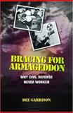 Bracing for Armageddon : Why Civil Defense Never Worked, Garrison, Dee, 0195183193