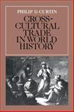 Cross-Cultural Trade in World History, Curtin, Philip D., 0521263190