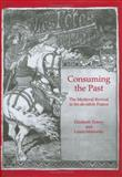 Consuming the Past : The Medieval Revival in Fin-De-Siecle France, Morowitz, Laura and Emery, Elizabeth, 0754603199