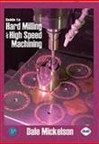 Guide to Hard Milling and High Speed Machining, Mickelson, Dale, 0831133198