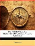 De Rhetorica Ad Herennium Commentatio Critic, Anonymous and Anonymous, 1149233192