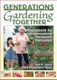 Generations Gardening Together : Sourcebook for Intergenerational Therapeutic Horticulture, Larson, Jean M. and Meyer, Mary Hockenberry, 1560223197