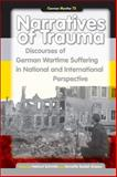 Narratives of Trauma : Discourses of German Wartime Suffering in National and International Perspective, , 9042033193