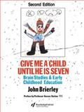 Give Me a Child Until He Is Seven : Brain Studies and Early Childhood Education, Brierley, John, 0750703199