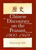 Chinese Discourses on the Peasant, 1900-1949, Han, Xiaorong, 0791463192