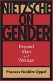 Nietzsche on Gender : Beyond Man and Woman, Oppel, Frances Nesbitt, 0813923190