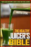 The Healthy Juicer's Bible, Martha Stone, 1492763195