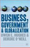 Business, Government and Globalization : An International Perspective, Hughes, Owen E. and O'Neill, Deirdre, 0333693191