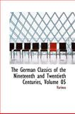 The German Classics of the Nineteenth and Twentieth Centuries, Various, 0559103190
