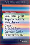 Non-Linear Optical Response in Atoms, Molecules and Clusters : An Explicit Time Dependent Density Functional Approach, Goncharov, Vladimir, 3319083198