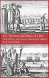 The Northern Rebellion of 1569 : Faith, Politics and Protest in Elizabethan England, Kesselring, K. J. and Kesselring, Krista, 0230553192