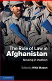 The Rule of Law in Afghanistan : Missing in Inaction, , 1107003199